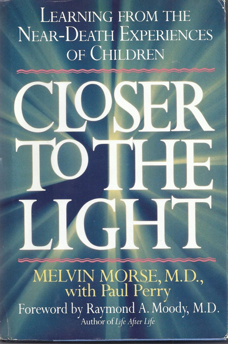 Closer to the Light Learning From the Near Death Experiences of Children Morse