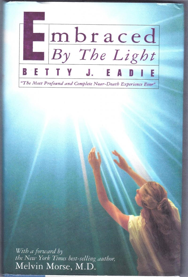 Embraced By the Light Betty Eadie Near Death Experiences Melvin Morse Science