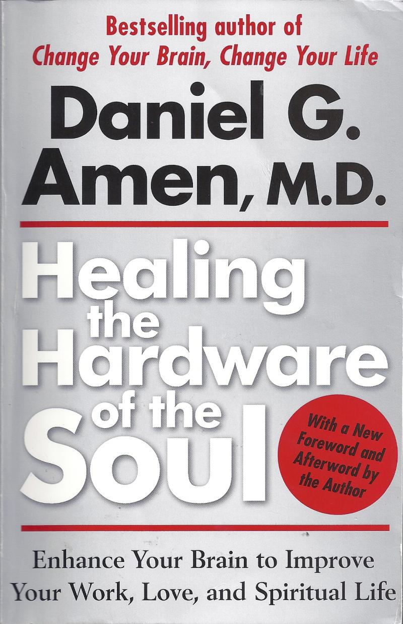 Daniel Amen Healing The Hardware of the Soul Spiritual Neuroscience science