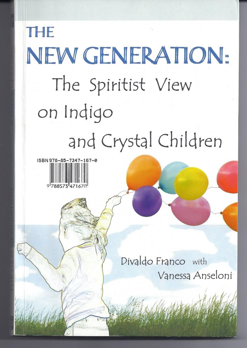 The New Generation The Spiritist View of Indigo and Crystal Children science