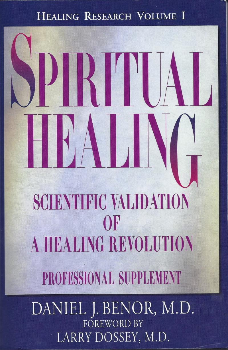 Daniel Benor Spiritual Healing Scientific Validation of a Healing Revolution