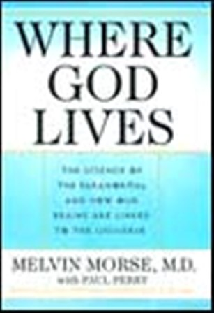 Where God Lives by Melvin L Morse MD