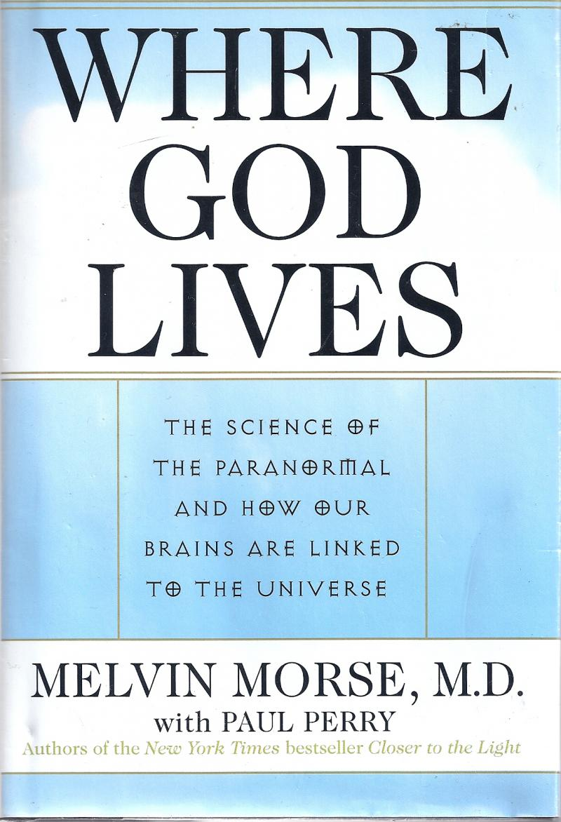 Where God Lives Paranormal Science and How Our Brains Connect to the Universe